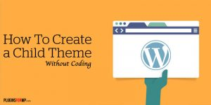 How To Create a WordPress Child Theme Without Coding