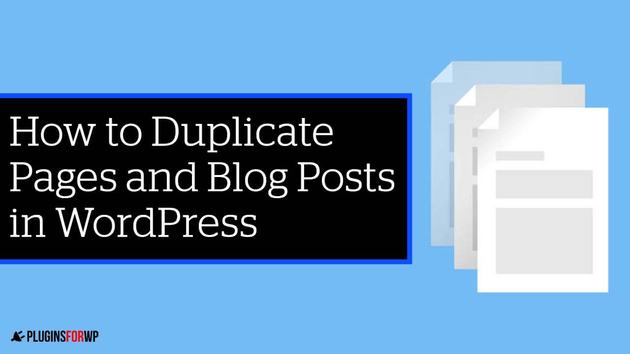 How to Duplicate WordPress Page or Blog Post With or Without a Plugin