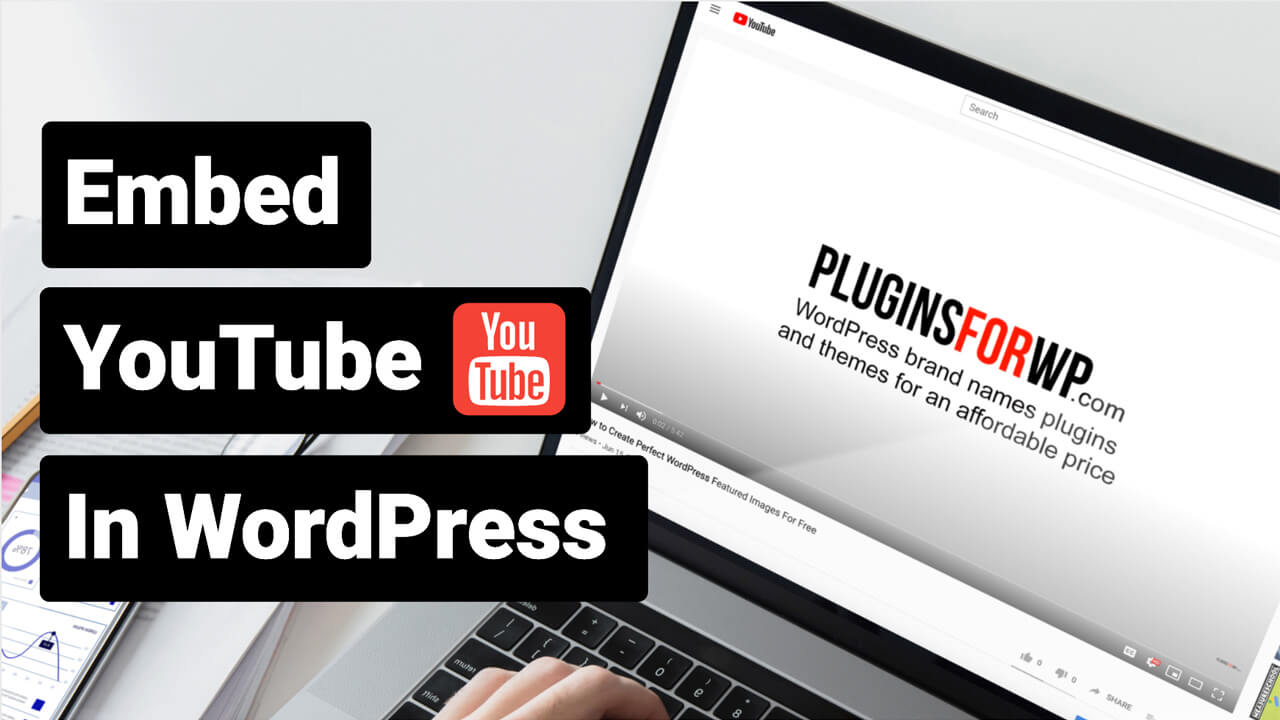 How to Simply Embed YouTube Videos in WordPress Websites