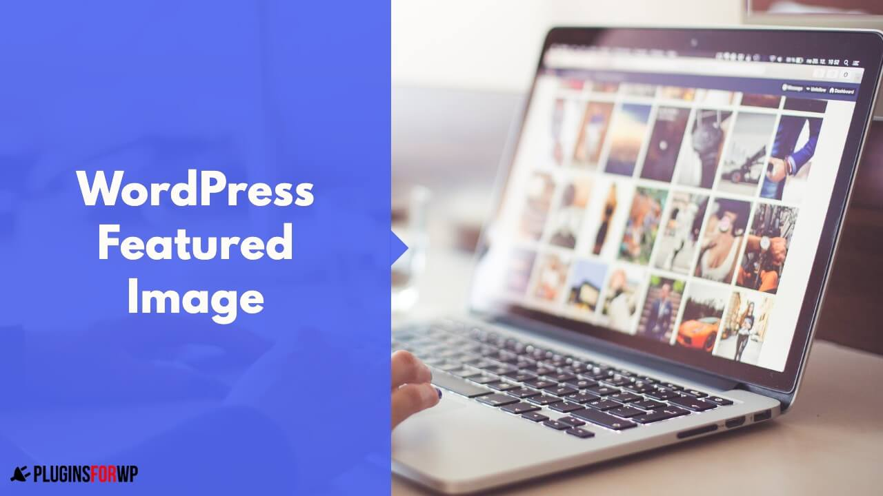 Read more about the article WordPress Featured Image – the Ultimate Guide