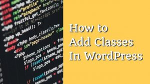 How to Add Classes to the Body Tag, Menu Links, and Widgets in WordPress
