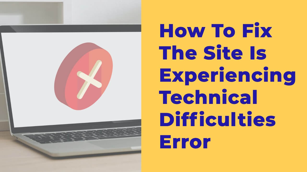 "How to Fix the WordPress Error: ""The Site Is Experiencing Technical Difficulties"""