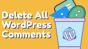 How to Delete All WordPress Comments – Easy and Simple