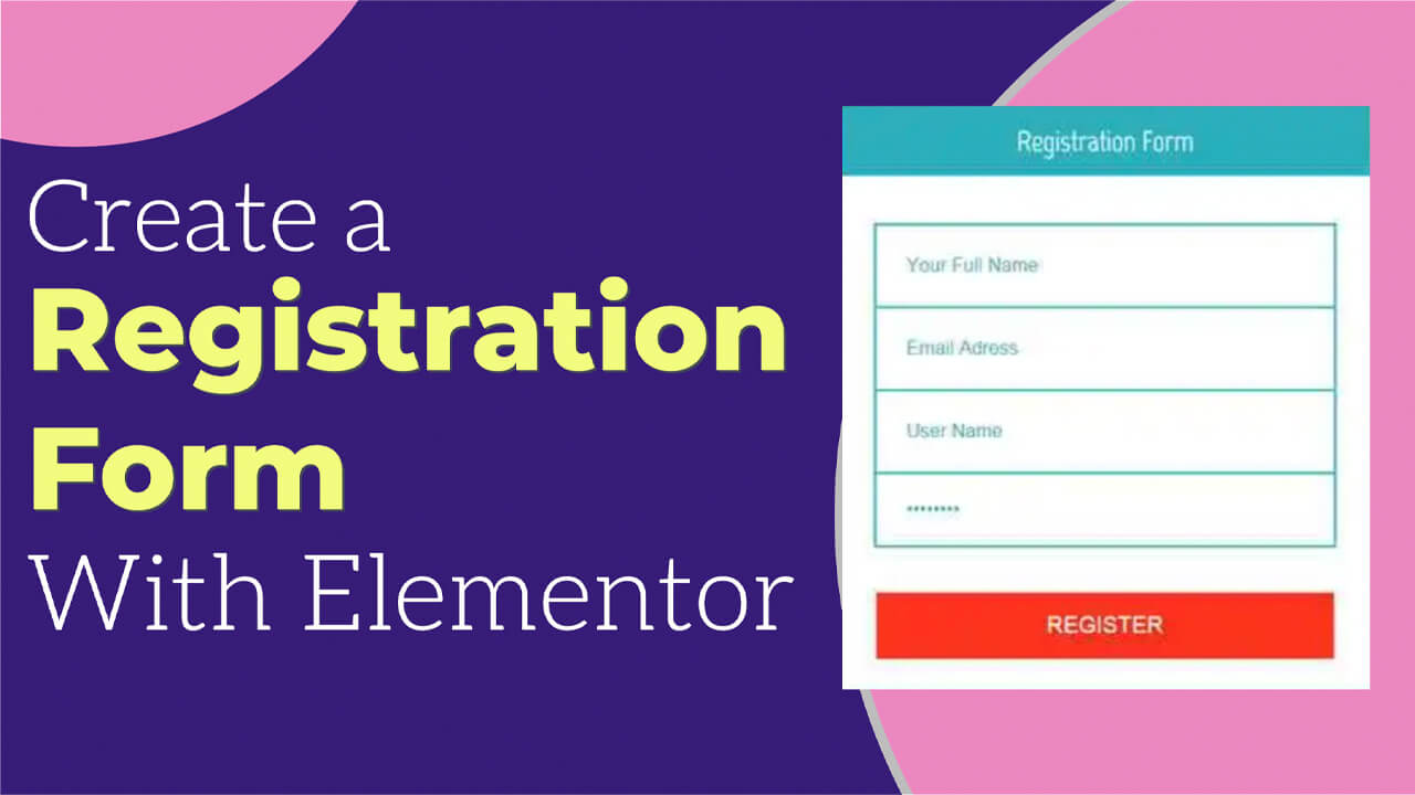 How to Create a User Registration Form Using Elementor