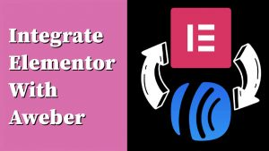 How To Integrate Elementor With Aweber