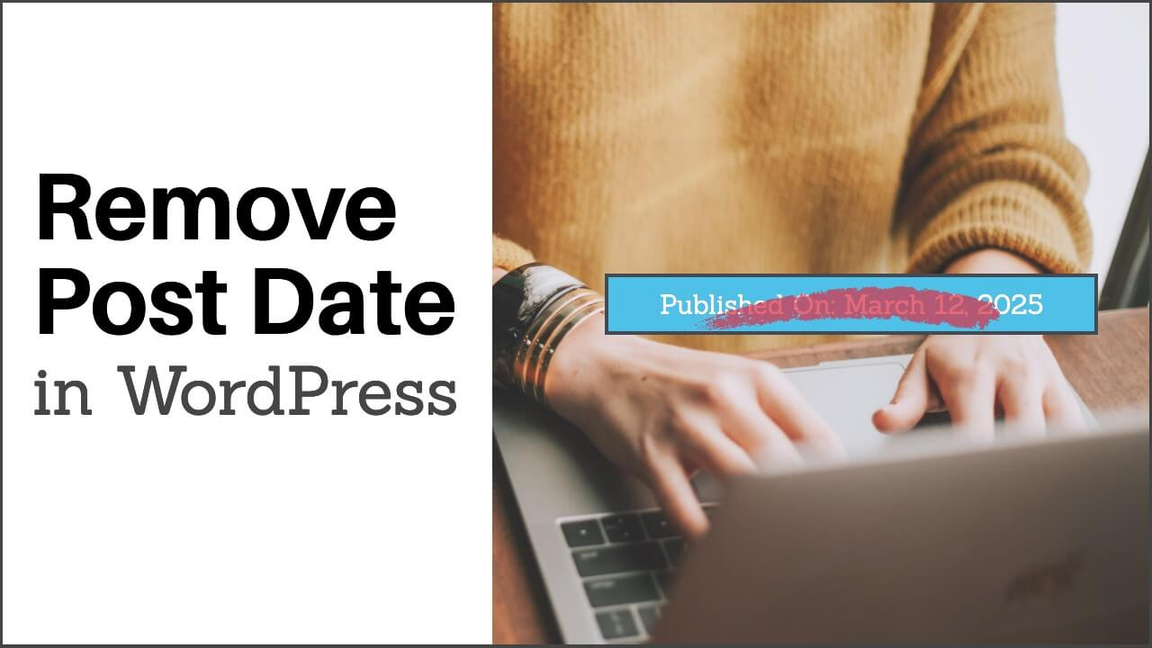 How To Remove Post Date In WordPress – The Definite Guide