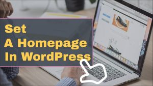 How to Set a Homepage in WordPress in Two Different Ways