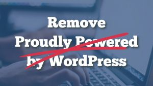 How to Remove the Proudly Powered by WordPress Text from a Website's Footer