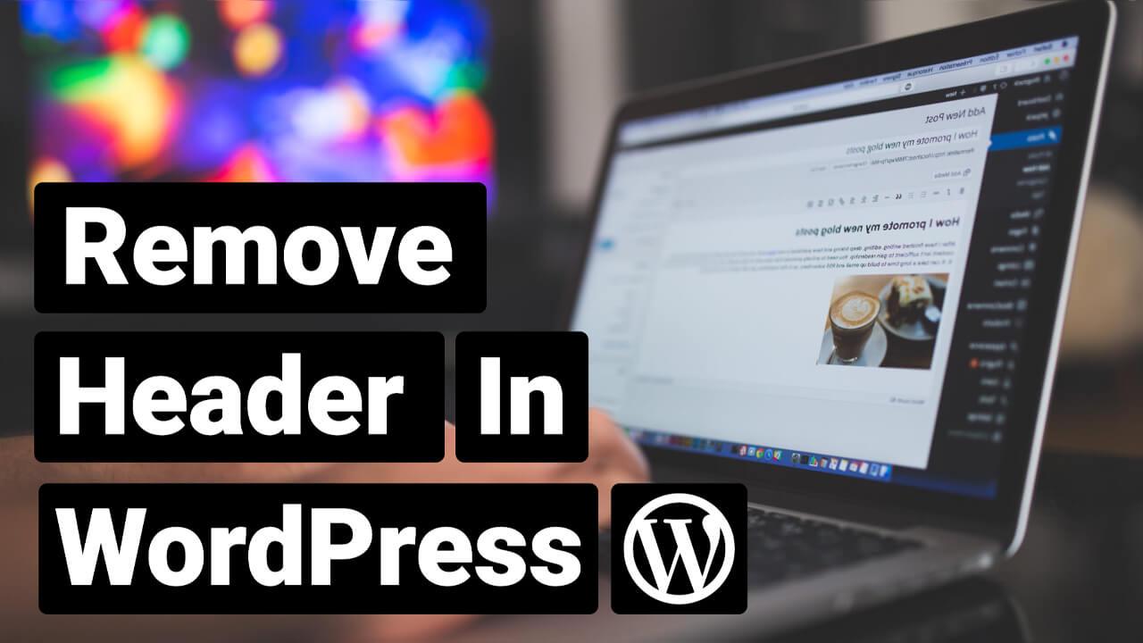 How to Remove the Header in WordPress (3 Methods)