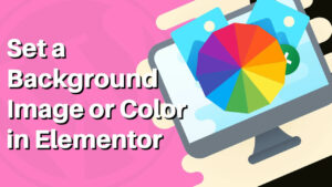 How to Set a Background Image or Color to Any Page in Elementor