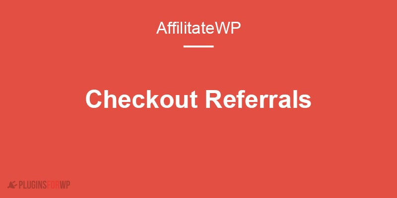 AffiliateWP – Checkout Referrals