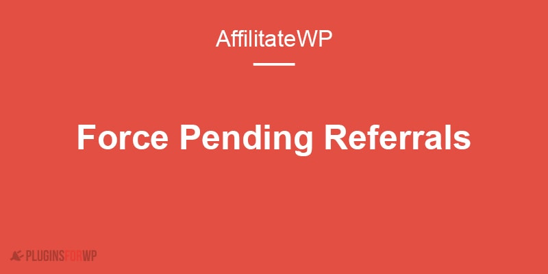 AffiliateWP – Force Pending Referrals