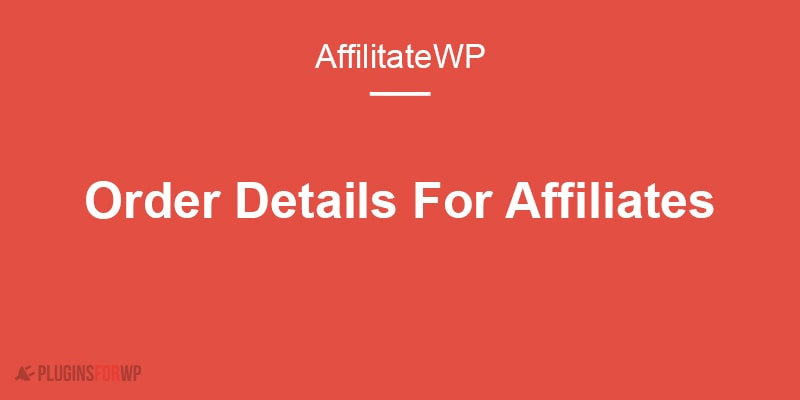 AffiliateWP – Order Details For Affiliates