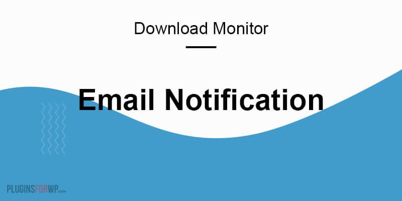 Download Monitor – Email Notification