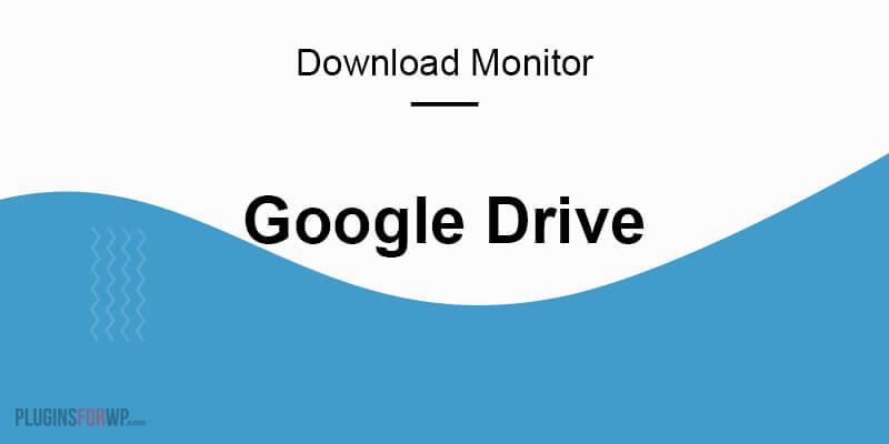 Download Monitor – Google Drive