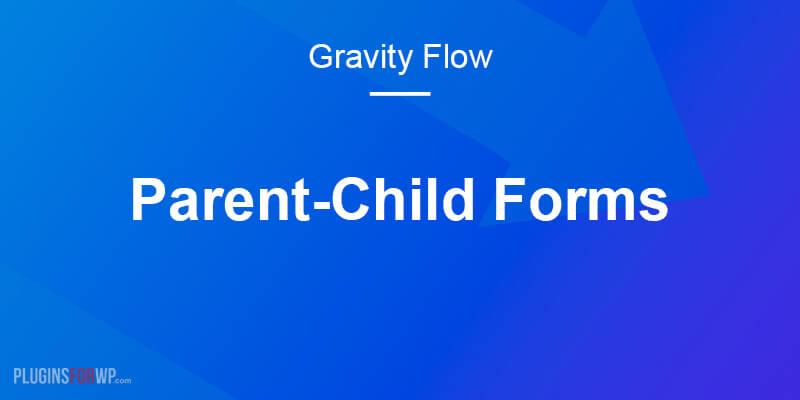 Gravity Flow Parent-Child Forms Extension