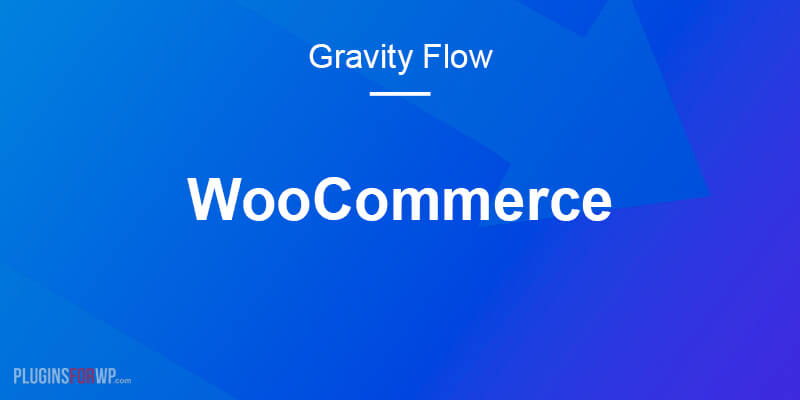Gravity Flow WooCommerce Extension