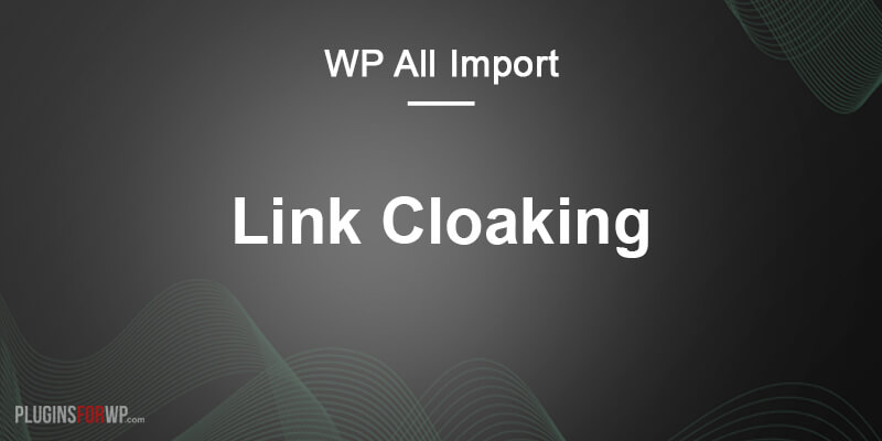 WP All Import – Link Cloaking Add-on