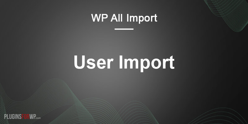 WP All Import – User Import Add-On Pro