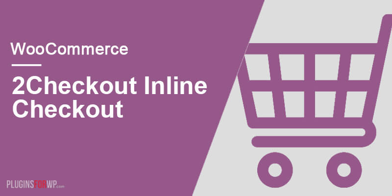 WooCommerce 2Checkout – Inline Checkout