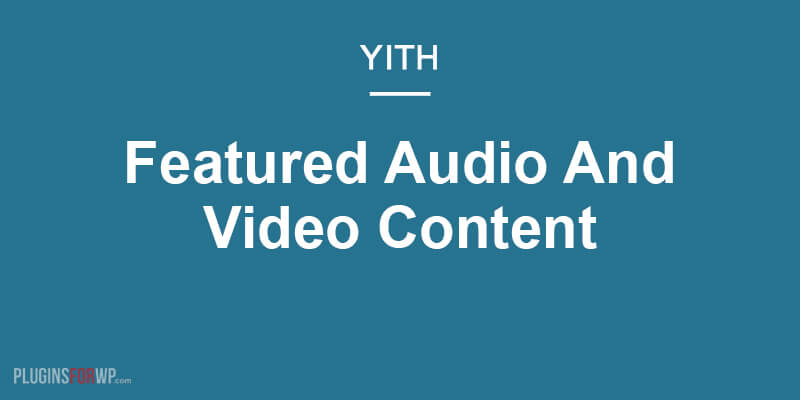 YITH WooCommerce Featured Audio and Video Content Premium
